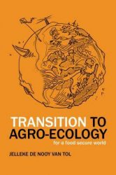 Transition to Agro-Ecology For a Food Secure World by Jelleke de Nooy van Tol