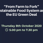 "Online Conference Debate: ""From Farm to Fork"", Sustainable Food System and the EU Green Deal, Thursday 8th of October 2020, 5pm – 7.30pm"